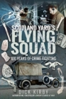 Scotland Yard's Flying Squad : 100 Years of Crime Fighting - Book