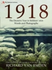 1918 : The Decisive Year in Soldiers' own Words and Photographs - Book