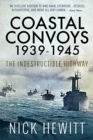Coastal Convoys 1939-1945 : The Indestructible Highway - Book
