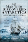 The Man Who Discovered Antarctica : Edward Bransfield Explained - The First Man to Find and Chart the Antarctic Mainland - Book