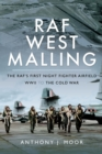 RAF West Malling : The RAF's First Night Fighter Airfield - WWII to the Cold War - eBook