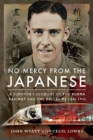 No Mercy from the Japanese : A Survivor's Account of the Burma Railway and the Hellships 1942-1945 - Book