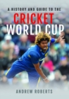 A History & Guide to the Cricket World Cup - Book