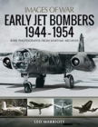Early Jet Bombers 1944-1954 : Rare Photographs from Wartime Archives - Book