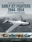 Early Jet Fighters, 1944-1954 : The Soviet Union and Europe - eBook