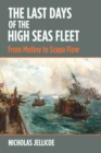 The Last Days of the High Seas Fleet : From Mutiny to Scapa Flow - Book