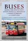 Buses Along The South West Coast Path from Minehead to Poole Harbour via Land's End : A History of the Past and a Guide to the Modern Day - Book