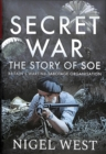 Secret War : The Story of SOE - Britain's Wartime Sabotage Organisation - Book