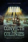 Convicts in the Colonies : Transportation Tales from Britain to Australia - Book