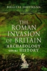 The Roman Invasion of Britain : Archaeology versus History - Book