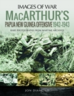 MacArthur's Papua New Guinea Offensive, 1942-1943 : Rare Photographs from Wartime Archives - Book