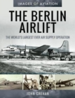The Berlin Airlift : The World's Largest Ever Air Supply Operation - Book