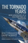 The Tornado Years : More Adventures of a Cold War Fast-Jet Navigator - Book