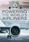 Powering the World's Airliners : Engine Developments from the Propeller to the Jet Age - Book