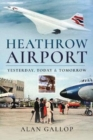 Heathrow Airport : Yesterday, Today and Tomorrow - Book