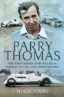Parry Thomas : The First Driver to be Killed in Pursuit of the Land Speed Record - eBook