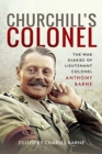 Churchill's Colonel : The War Diaries of Lieutenant Colonel Anthony Barne - Book