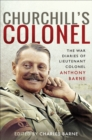 Churchill's Colonel : The War Diaries of Lieutenant Colonel Anthony Barne - eBook