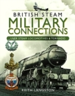 British Steam Military Connections : LNER Steam Locomotives & Tornado - Book