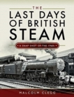 The Last Days of British Steam : A Snapshot of the 1960s - Book