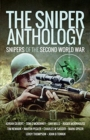 The Sniper Anthology : Snipers of the Second World War - Book