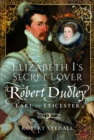 Elizabeth I's Secret Lover : Robert Dudley, Earl of Leicester - Book