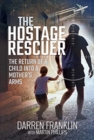 The Hostage Rescuer : The Return of a Child into a Mother's Arms - Book