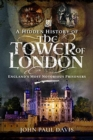 A Hidden History of the Tower of London : England's Most Notorious Prisoners - Book