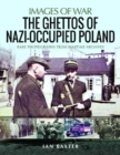 The Ghettos of Nazi-Occupied Poland : Rare Photographs from Wartime Archives - Book