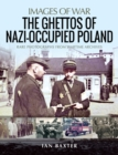 The Ghettos of Nazi-Occupied Poland : Rare Photographs from Wartime Archives - eBook