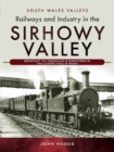 Railways and Industry in the Sirhowy Valley : Newport to Tredegar & Nantybwch, including Hall's Road - Book