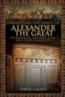 Unearthing the Family of Alexander the Great : The Remarkable Discovery of the Royal Tombs of Macedon - Book