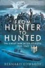 From Hunter to Hunted : The U-Boat in the Atlantic, 1939-1943 - Book