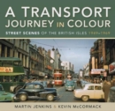 A Transport Journey in Colour : Street Scenes of the British Isles 1949 - 1969 - Book