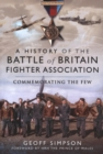 A History of the Battle of Britain Fighter Association : Commemorating the Few - Book