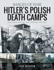 Hitler's Death Camps in Poland : Rare Photograhs from Wartime Archives - Book