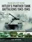 Hitler's Panther Tank Battalions, 1943-1945 : Rare Photographs from Wartimes Archives - Book
