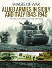 Allied Armies in Sicily and Italy, 1943-1945 : Photographs from Wartime Archives - Book