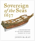 Sovereign of the Seas, 1637 : A Reconstruction of the Most Powerful Warship of its Day - Book