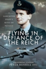 Flying in Defiance of the Reich : A Lancaster Pilot's Rites of Passage - Book