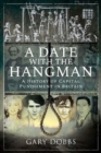 A Date with the Hangman : A History of Capital Punishment in Britain - Book
