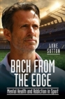 Back from the Edge : Mental Health and Addiction in Sport - Book