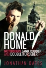 Donald Hume : Notorious Bank Robber and Double Murderer - Book