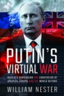 Putin's Virtual War : Russia's Subversion and Conversion of America, Europe and the World Beyond - Book