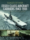 Essex Class Aircraft Carriers, 1943-1991 : Rare Photographs from Naval Archives - Book
