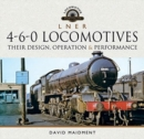 L N E R 4-6-0 Locomotives : Their Design, Operation and Performance - Book