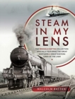 Steam in my Lens : The Reginald Batten Collection: specially featuring the Great Northern and Great Eastern lines of the LNER - Book