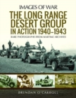 The Long Range Desert Group in Action 1940-1943 : Rare Photographs from Wartime Archives - Book