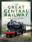 The Great Central Railway : What Really Happened - Book