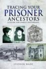 Tracing Your Prisoner Ancestors : A Guide for Family Historians - Book